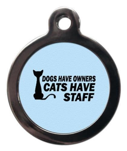 Dogs have owners cats have staff - cat ID tags