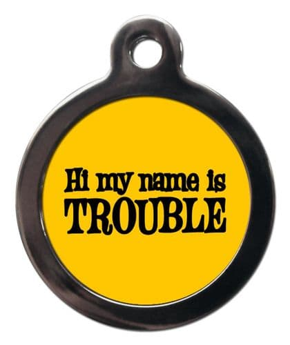 Pet ID Tag Hi my name is TROUBLE